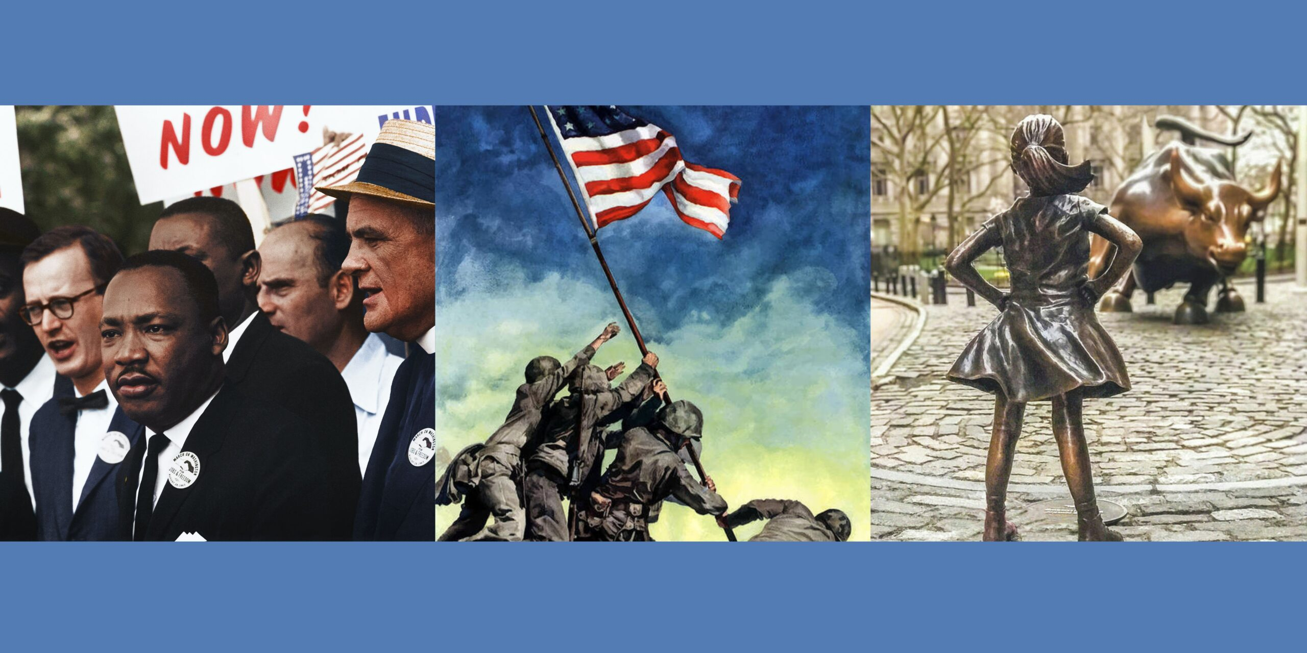 Three images: Martin Luther King Jr.; Two Flag-Raisings at the Battle of Iwo Jima; Fearless Girl facing the Wall Street Bull